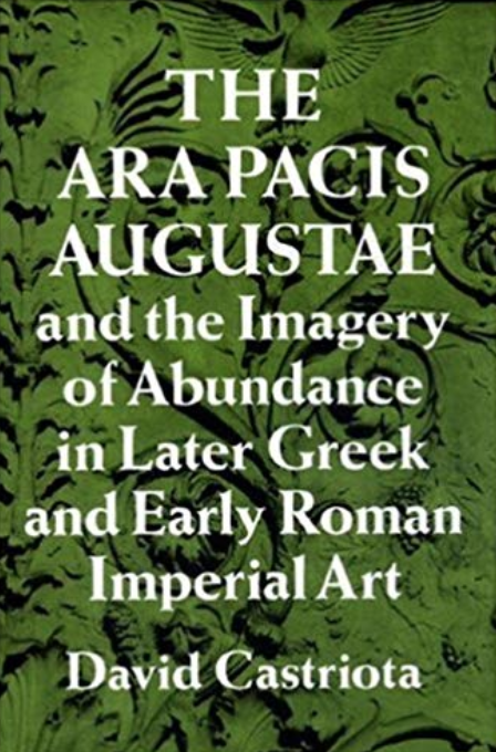 The Ara Pacis Augustae and the Imagery of Abundance in Later Greek and Early Roman Imperial Art Hardcover – May 26, 1995 by David Castriota (Author)