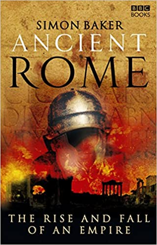 Ancient Rome: The Rise and Fall of An Empire Paperback – July 3, 2007 by Simon Baker (Author)