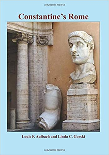 Constantine's Rome: His Transformation of the Roman Empire (Rome in Ruins – Self-Guided Walks) Paperback – July 17, 2019 by Louis F. Aulbach (Author), Linda C. Gorski (Author)