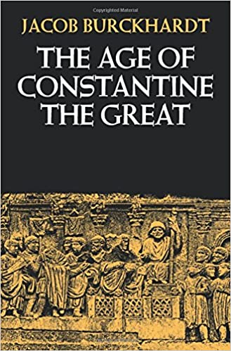 The Age of Constantine the Great First Edition by Jacob Burckhardt (Author), Moses Hadas (Translator)
