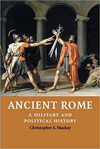 Ancient Rome: A Military and Political History 1st Edition by Christopher S. Mackay (Author)