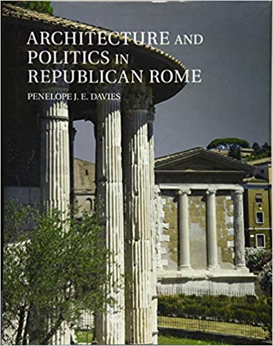 Architecture and Politics in Republican Rome Hardcover – December 12, 2017 by Penelope J. E. Davies (Author)
