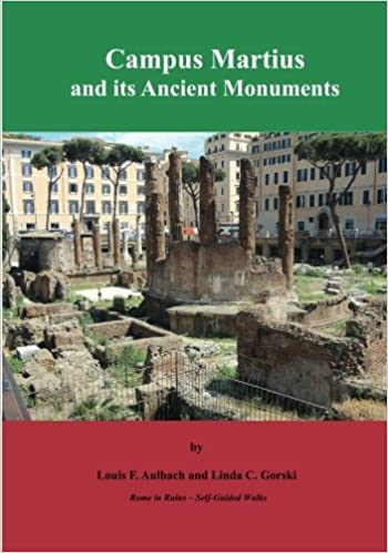 Campus Martius and its Ancient Monuments: Self-Guided Walks to the Archeological Ruins of Rome (Rome in Ruins -- Self-Guided Walks) (Volume 2) Paperback – October 8, 2016 by Louis F. Aulbach (Author), Linda C. Gorski (Author)