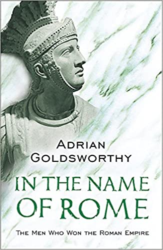 In the Name of Rome: The Men Who Won the Roman Empire (Phoenix Press) Paperback – September 1, 2004 by Adrian Goldsworthy (Author)