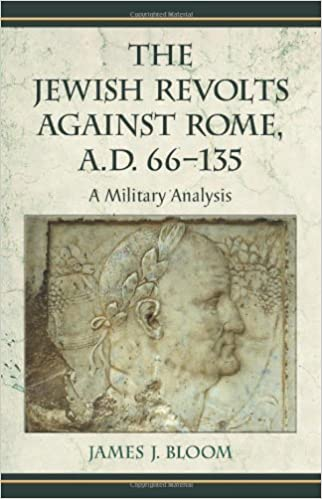 The Jewish Revolts Against Rome, A.D. 66-135: A Military Analysis by James J. Bloom (Author)