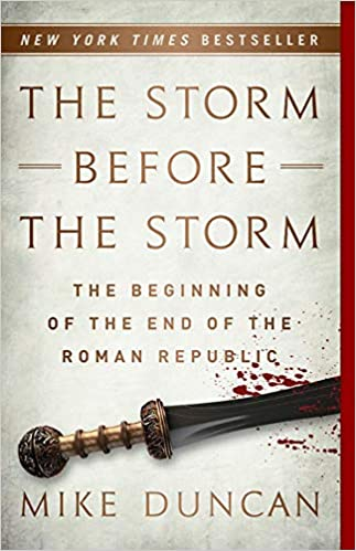 The Storm Before the Storm: The Beginning of the End of the Roman Republic Paperback – October 16, 2018 by Mike Duncan (Author)